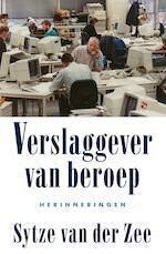 Verslaggever van beroep - Sytze van der Zee (ISBN 9789044631739)