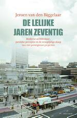 De lelijke jaren zeventig - Jeroen van den Biggelaar (ISBN 9789000364183)