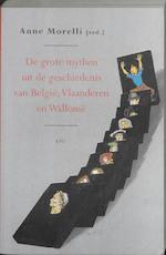 De grote mythen uit de geschiedenis van België, Vlaanderen en Wallonië - Unknown (ISBN 9789064459788)