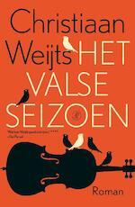 Het valse seizoen - Christiaan Weijts (ISBN 9789029525916)