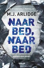 Naar bed, naar bed - M.J. Arlidge (ISBN 9789022584118)
