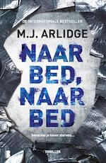 Naar bed, naar bed - M.J. Arlidge (ISBN 9789022584118)