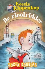 Keesie Kippenkop 1 - De rioolridder - Jozua Douglas (ISBN 9789026147173)
