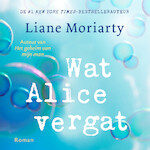 Wat Alice vergat - Liane Moriarty (ISBN 9789046171721)