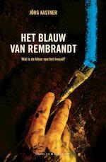 Het blauw van Rembrandt - Jörg Kastner (ISBN 9789045215990)