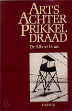 Arts achter prikkel draad - Albert Haas, J.A. Westerweel-ybema (ISBN 9789010059611)