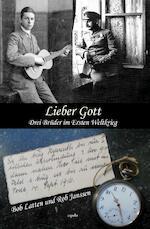Lieber Got. Drei Brüder im Ersten Weltkrieg - Bob Latten, Rob Janssen (ISBN 9789463384698)