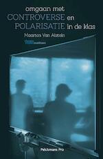 Omgaan met conflict en polarisatie in de klas - Maarten Van Alstein, Alstein Van Alstein (ISBN 9789463371544)