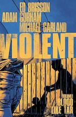 The Violent 1 - Blood Like Tar - Ed Brisson, Adam Gorham, Michael Garland (ISBN 9781632157140)