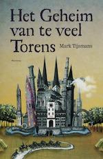 Het Geheim van te veel Torens - Mark Tijsmans (ISBN 9789022319550)