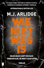 Wie niet weg is - M.J. Arlidge (ISBN 9789022586136)