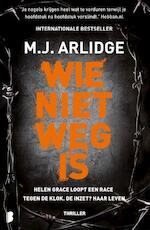 Wie niet weg is - M.J. Arlidge (ISBN 9789022586136)