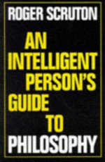 An Intelligent Person's Guide to Philosophy - Roger Scruton (ISBN 9780715627891)