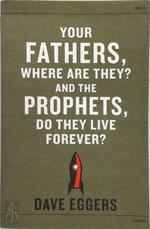 Your Fathers Where Are They? And the Prophets Do They Live Forever? - Dave Eggers (ISBN 9780241146927)