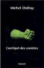 L'archipel des comètes - Michel Onfray (ISBN 9782246580713)