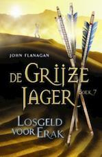 De Grijze Jager 7 : Losgeld voor Erak - John Flanagan (ISBN 9789025746087)
