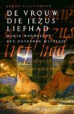 De vrouw die Jezus liefhad - Jacob Slavenburg (ISBN 9789057303968)
