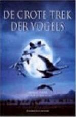 De grote trek der vogels - Jacques Perrin, Jean-François Mongibeaux, Sabine van Humbeeck, Studio Imago (ISBN 9789052104737)