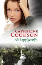 Als koppige wijn - Catherine Cookson (ISBN 9789022567210)