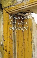 Waaraan het vlees ontsnapt - Margreet Schouwenaar (ISBN 9789062658688)