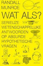 Wat als? serieuze wetenschappelijke antwoorden op absurde hypothetische vragen