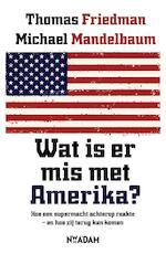 Wat is er mis met Amerika? - Thomas L. Friedman, Michael Mandelbaum (ISBN 9789046811269)