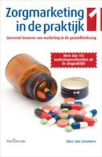 Zorgmarketing in de praktijk I - Sjors van Leeuwen (ISBN 9789023246886)
