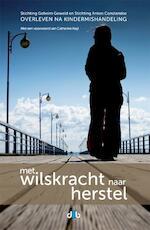 Met wilskracht naar herstel - Stichting Anton Constandse (ISBN 9789078905486)