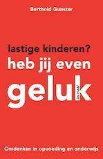 Lastige kinderen? Heb jij even geluk - Berthold Gunster (ISBN 9789400502116)