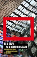 Een eeuw van beeld en geluid - Bert Hogenkamp, Sonja de Leeuw, Huub Wijfjes, Andreas Fickers (ISBN 9789077806135)