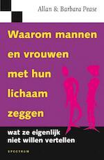 Waarom mannen en vrouwen met hun lichaam zeggen wat ze eigenlijk niet willen vertellen - Allan Pease, Barbara Pease (ISBN 9789027497970)
