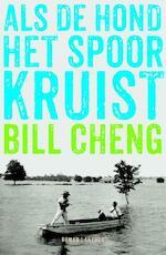 Als de hond het spoor kruist - Bill Cheng (ISBN 9789041425089)