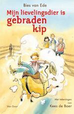 Mijn lievelingsdier is gebraden kip - Bies van Ede (ISBN 9789000313242)