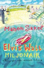 Elvis Watt, miljonair - Manon Sikkel (ISBN 9789048818303)