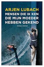 Mensen die ik ken die mijn moeder hebben gekend - Arjen Lubach (ISBN 9789057596186)
