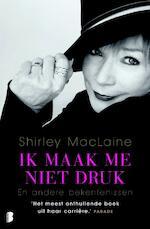 Ik maak me niet druk - Shirley MacLaine (ISBN 9789460233845)