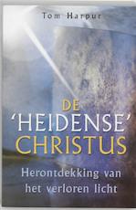 De 'heidense' Christus - Tom Harpur (ISBN 9789020283693)
