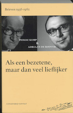Als een bezetene, maar dan veel lieflijker : Brieven 1956-1962 - Pierre Kemp, Adriaan de Roover (ISBN 9789077503492)
