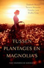 Tussen plantages en magnolia's - Elizabeth Musser, Tamera Alexander, Dorothy Love, Shelley Gray (ISBN 9789029724807)