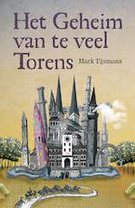 Het geheim van te veel torens - Tijsmans Mark (ISBN 9789462345546)