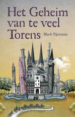 Geheim van te veel torens - Tijsmans Mark (ISBN 9789462345454)