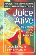 Juice Alive - Steven Bailey, Jr. Larry Trivieri (ISBN 9780757002663)