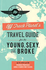 Off Track Planet's Travel Guide for the Young, Sexy, and Broke