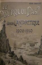 Le Pourquoi-pas? dans l'Antarctique - Journal de la Deuxième Expédition au Pole Sud 1908-1910 - Dr. Jean Charcot