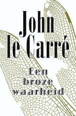 Een broze waarheid - John Le Carre (ISBN 9789021808703)