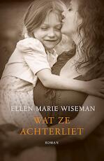 Wat ze achterliet - Ellen Marie Wiseman (ISBN 9789029725316)