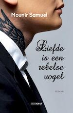 Liefde is een rebelse vogel - Mounir Samuel (ISBN 9789491921285)