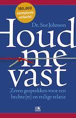 Houd me vast! - Sue Johnson (ISBN 9789021565231)