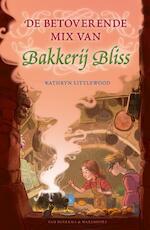 De betoverende mix van Bakkerij Bliss - Kathryn Littlewood (ISBN 9789000354283)