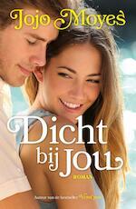 Dicht bij jou - Jojo Moyes (ISBN 9789026141737)